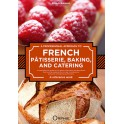 A PROFESSIONAL APPROACH TO FRENCH PATISSERIE BAKING AND CATERING (anglais)