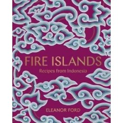 FIRE ISLANDS Recipes from Indonesia (ANGLAIS)