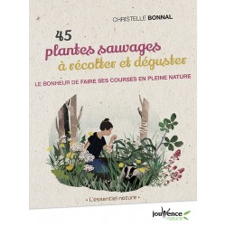 45 PLANTES SAUVAGES A RECOLTER ET DEGUSTER