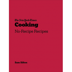 THE NEW-YORK TIMES COOKING NO-RECIPE RECIPES